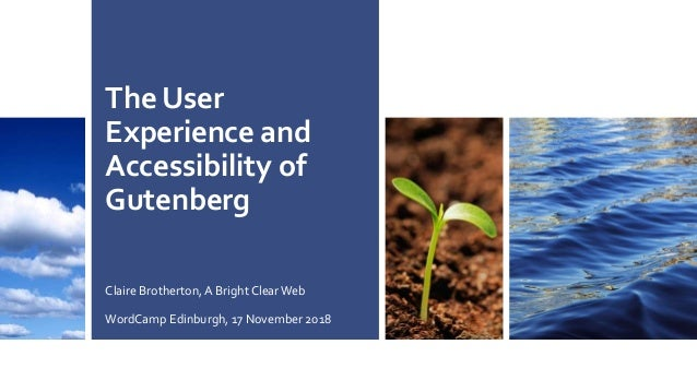 The User Experience and Accessibility of Gutenberg Claire Brotherton, A Bright ClearWeb WordCamp Edinburgh, 17 November 20...