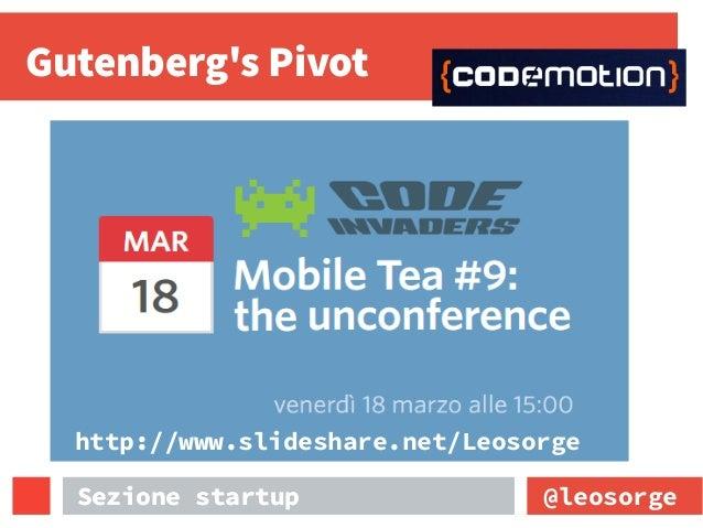 Gutenberg's Pivot @leosorgeSezione startup http://www.slideshare.net/Leosorge Sezione startup