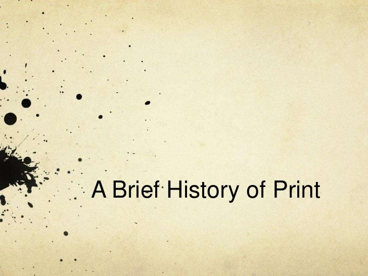 A Brief History of Print<br />