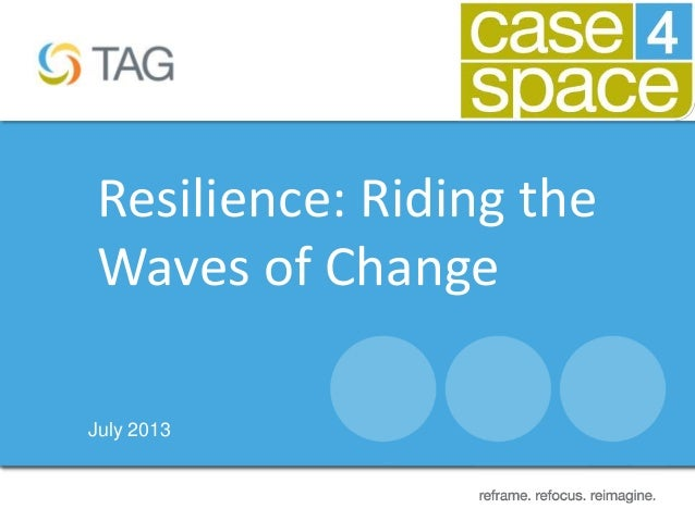 July 2013 Resilience: Riding the Waves of Change