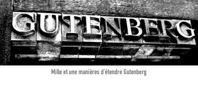 Mille et une manières d'étendre Gutenberg