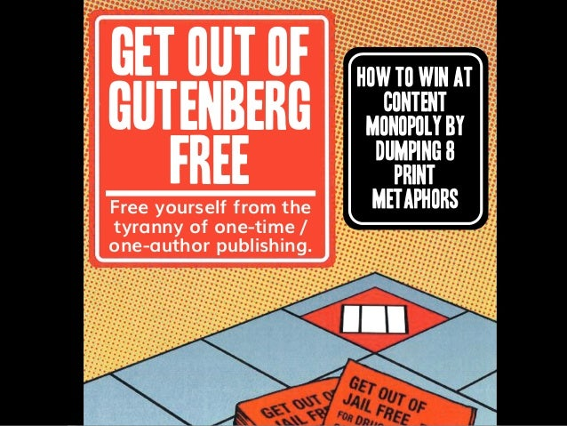1 GET OUT OF GUTENBERG FREE Free yourself from the tyranny of one-time / one-author publishing. How to Win at Content Mono...