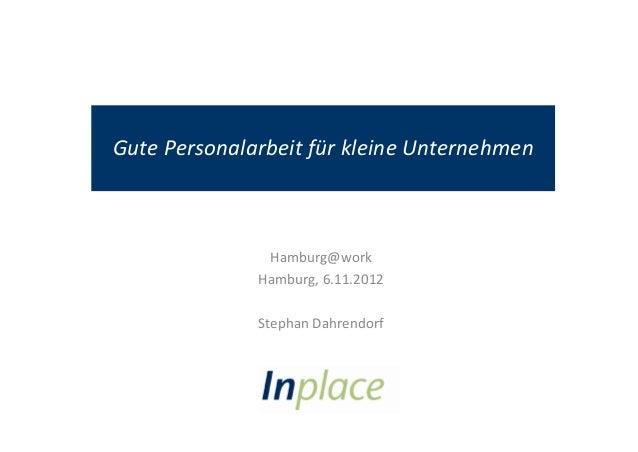 Gute Personalarbeit für kleine Unternehmen               Hamburg@work              Hamburg, 6.11.2012              Stephan...
