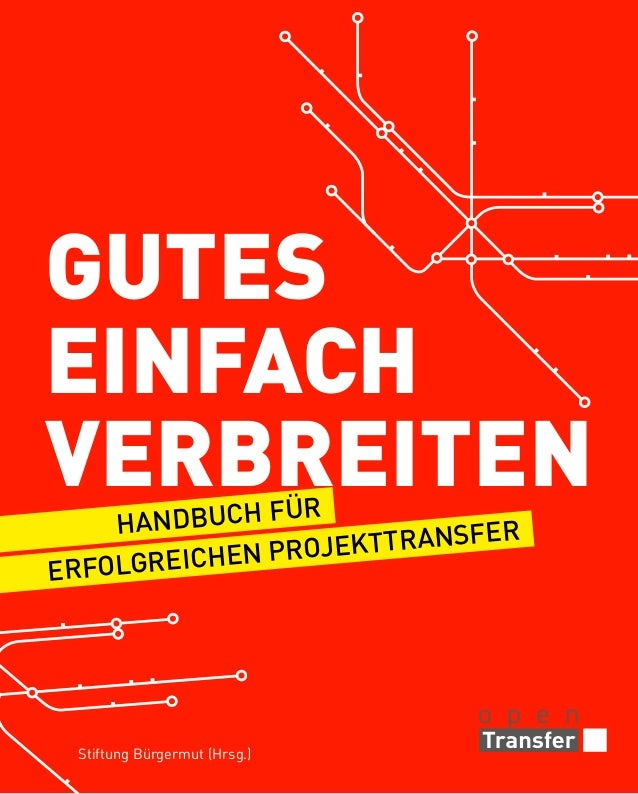 Gutes einfach verbreiten ür Handbuch f fer ojekttrans n Pr folgreiche er  Stiftung Bürgermut (Hrsg.)