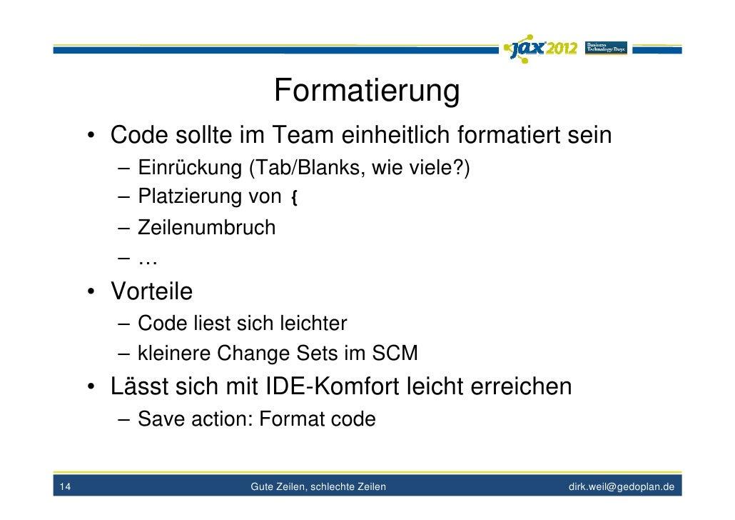Formatierung     • Code sollte im Team einheitlich formatiert sein       – Einrückung (Tab/Blanks, wie viele?)       – Pla...