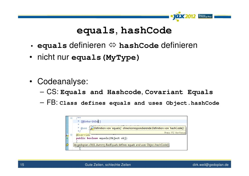 equals, hashCode     • equals definieren   hashCode definieren     • nicht nur equals(MyType)     • Codeanalyse:       – C...