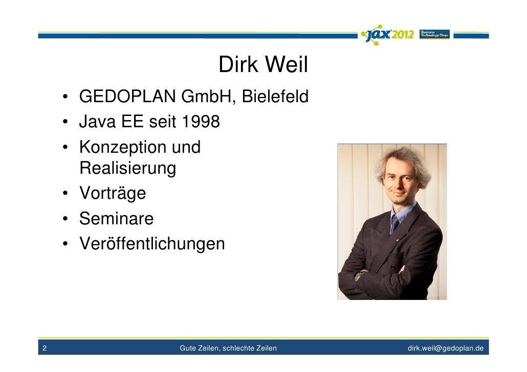 Dirk Weil    • GEDOPLAN GmbH, Bielefeld    • Java EE seit 1998    • Konzeption und      Realisierung    • Vorträge    • Se...