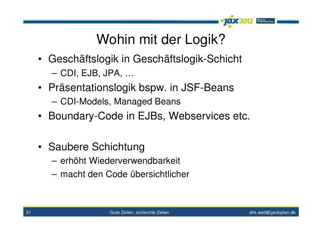 Wohin mit der Logik?     • Geschäftslogik in Geschäftslogik-Schicht       – CDI, EJB, JPA, …     • Präsentationslogik bspw...