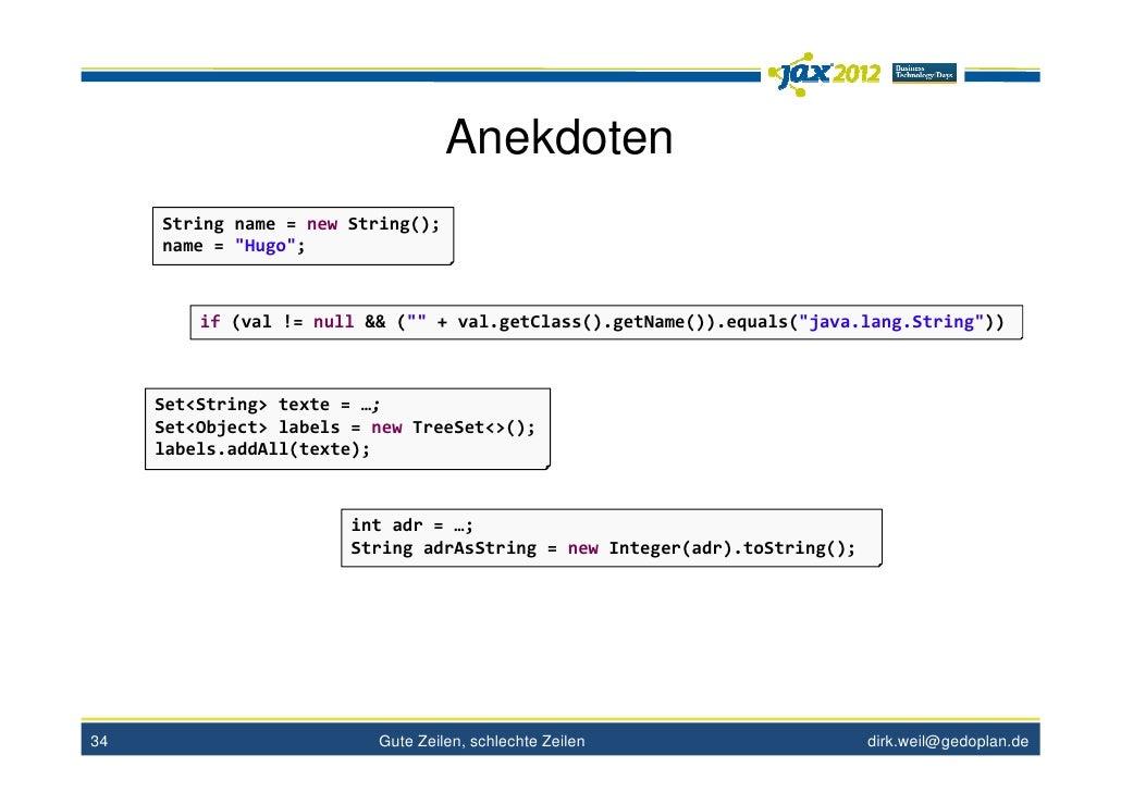 "Anekdoten     String name = new String();     name = ""Hugo"";         if (val != null && ("""" + val.getClass().getName()).eq..."