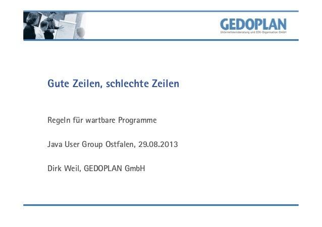 Gute Zeilen, schlechte Zeilen Regeln für wartbare Programme Java User Group Ostfalen, 29.08.2013 Dirk Weil, GEDOPLAN GmbH