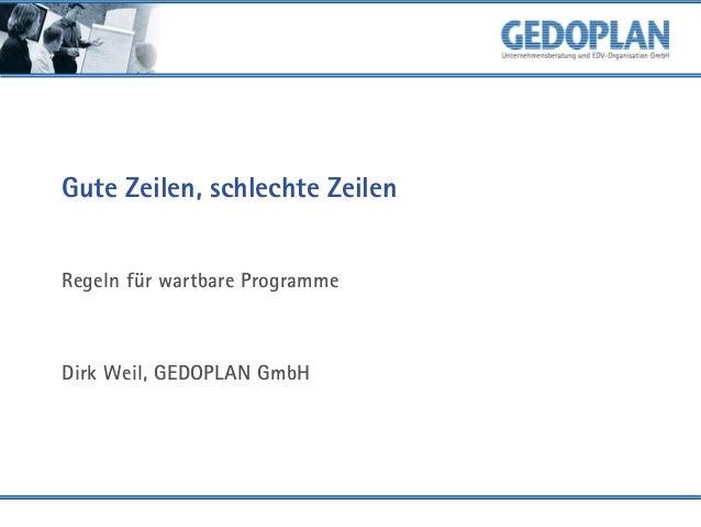 Gute Zeilen, schlechte Zeilen Regeln für wartbare Programme  Dirk Weil, GEDOPLAN GmbH
