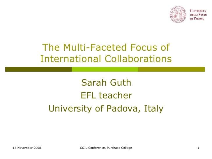 The Multi-Faceted Focus of International Collaborations Sarah Guth EFL teacher University of Padova, Italy 14 November 200...