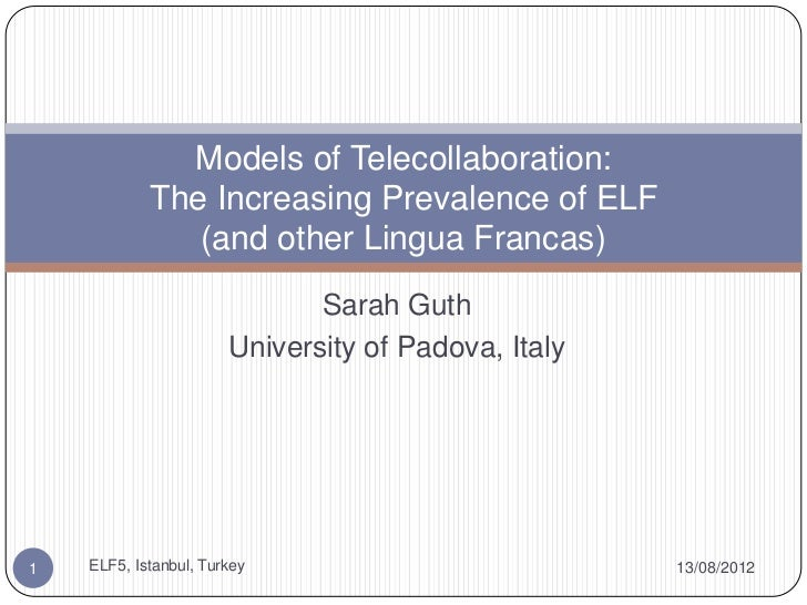 Models of Telecollaboration:            The Increasing Prevalence of ELF               (and other Lingua Francas)         ...