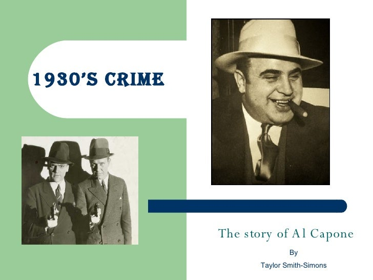 1930's crime  The story of Al Capone By Taylor Smith-Simons