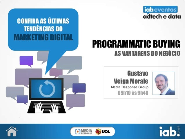 PROGRAMMATIC BUYING AS VANTAGENS DO NEGÓCIO Gustavo Veiga Morale Media Response Group 09h10 às 9h40 CONFIRA AS ÚLTIMAS TEN...
