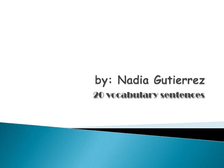 by: Nadia Gutierrez<br />20 vocabulary sentences<br />
