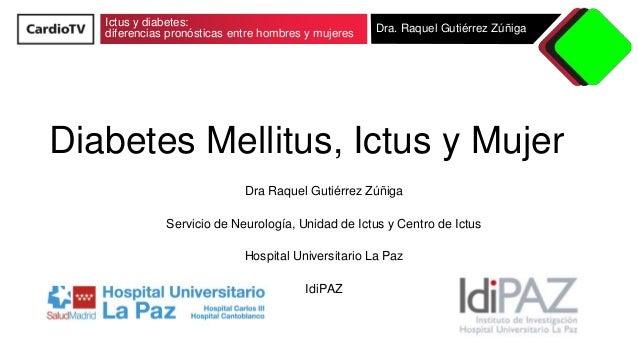 Ictus y diabetes: diferencias pronósticas entre hombres y mujeres Dra. Raquel Gutiérrez Zúñiga Diabetes Mellitus, Ictus y ...
