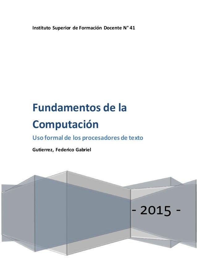 Instituto Superior de Formación Docente N° 41 - 2015 - Fundamentos de la Computación Uso formal de los procesadoresde text...