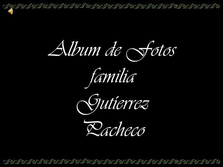 Album de Fotos    familia   Gutíerrez   Pacheco