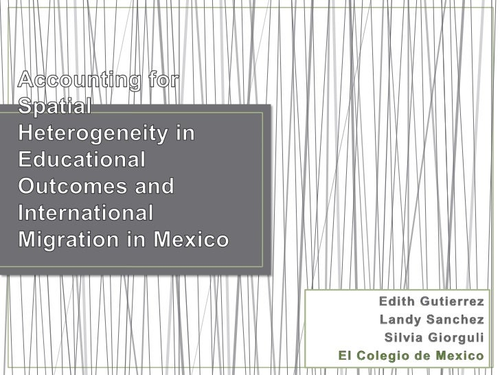 Accounting for Spatial Heterogeneity in Educational Outcomes and International Migration in Mexico<br />Edith Gutierrez <b...