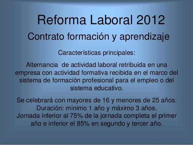 Reforma Laboral 2012    Contrato formación y aprendizaje              Características principales:    Alternancia de activ...