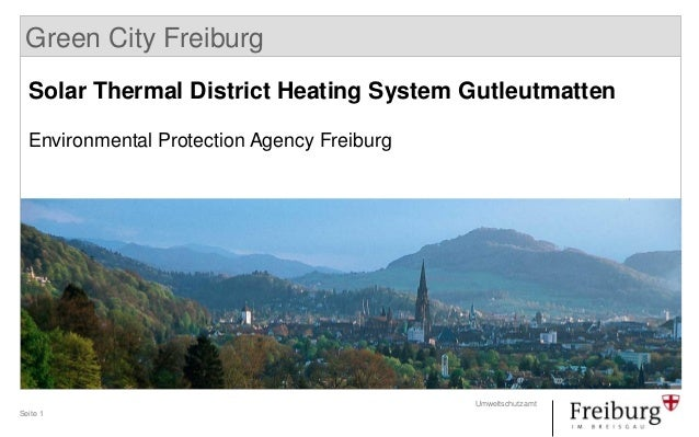 Seite 1 Umweltschutzamt Green City Freiburg Solar Thermal District Heating System Gutleutmatten Environmental Protection A...