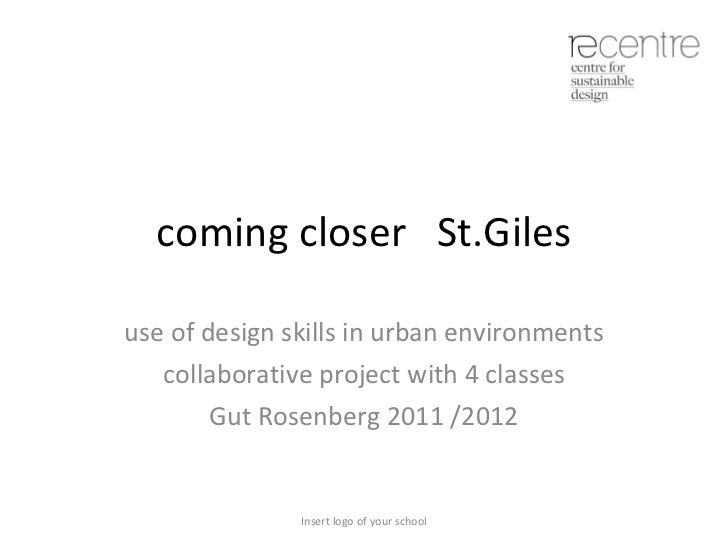 coming closer  St.Giles use of design skills in urban environments collaborative project with 4 classes Gut Rosenberg 2011...
