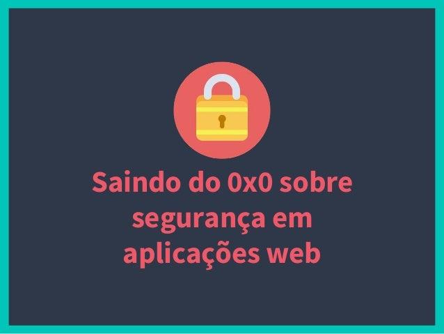 Saindo do 0x0 sobre segurança em aplicações web