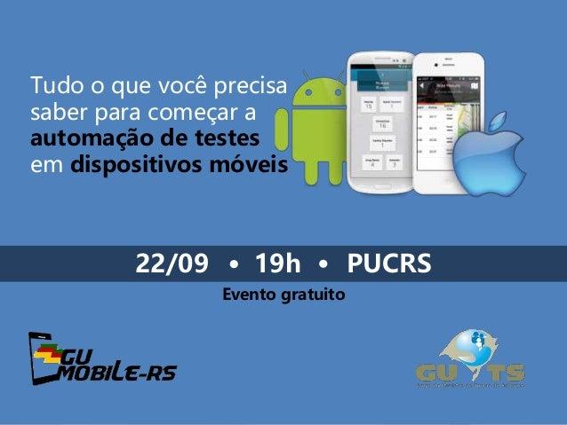 Tudo o que você precisa saber para começar a automação de testes em dispositivos móveis 22/09 19h PUCRS Evento gratuito