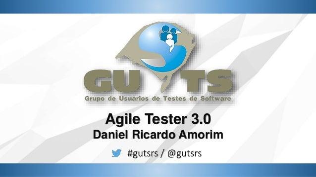 #gutsrs / @gutsrs Agile Tester 3.0 Daniel Ricardo Amorim