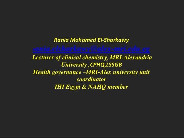 Rania Mohamed El-Sharkawy  rania.elsharkawy@alex-mri.edu.eg Lecturer of clinical chemistry, MRI-Alexandria University ,CPH...