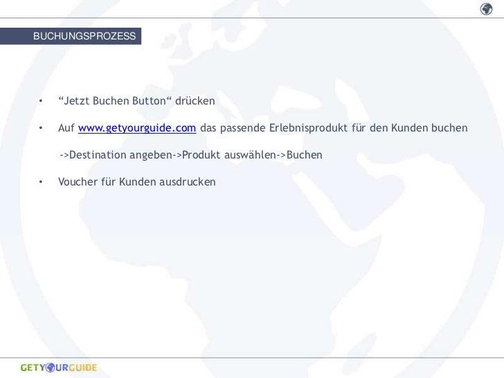 """BUCHUNGSPROZESS•   """"Jetzt Buchen Button"""" drücken•   Auf www.getyourguide.com das passende Erlebnisprodukt für den Kunden b..."""