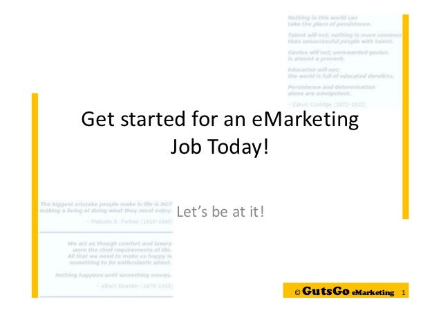 Get started for an eMarketing          Job Today!         Let's be at it!                           ©   GutsGo eMarketing ...