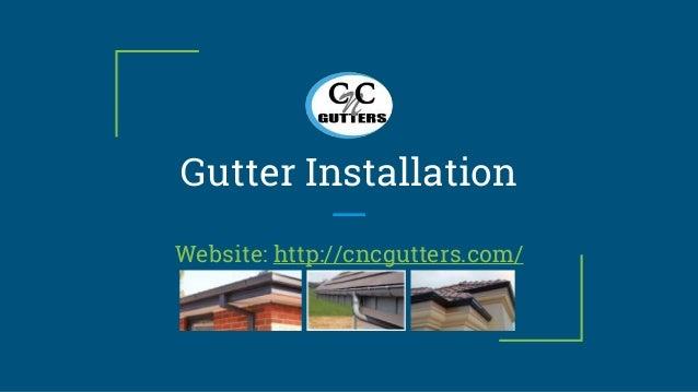 Gutter Installation Website: http://cncgutters.com/