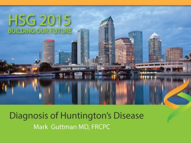 Diagnosis of Huntington's Disease Mark Guttman MD, FRCPCMark Guttman MD, FRCPC