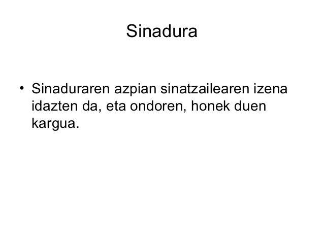 Sinadura • Sinaduraren azpian sinatzailearen izena idazten da, eta ondoren, honek duen kargua.