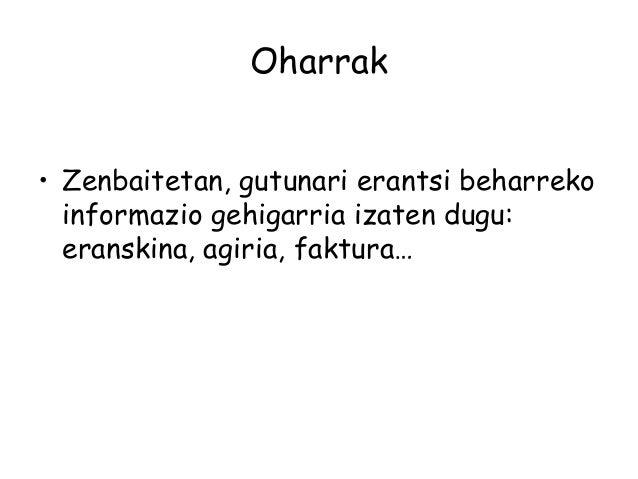 Oharrak • Zenbaitetan, gutunari erantsi beharreko informazio gehigarria izaten dugu: eranskina, agiria, faktura…