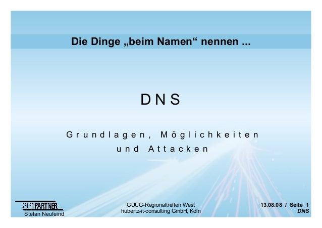 """13.08.08 / Seite 1 DNS Stefan Neufeind GUUG-Regionaltreffen West hubertz-it-consulting GmbH, Köln Die Dinge """"beim Namen"""" n..."""