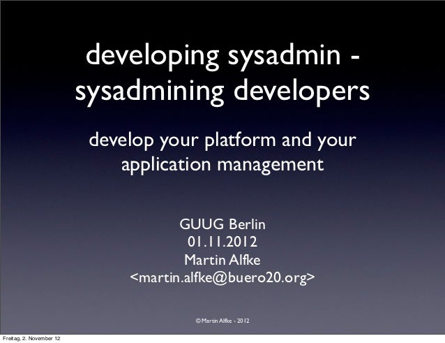 developing sysadmin -                          sysadmining developers                           develop your platform and ...