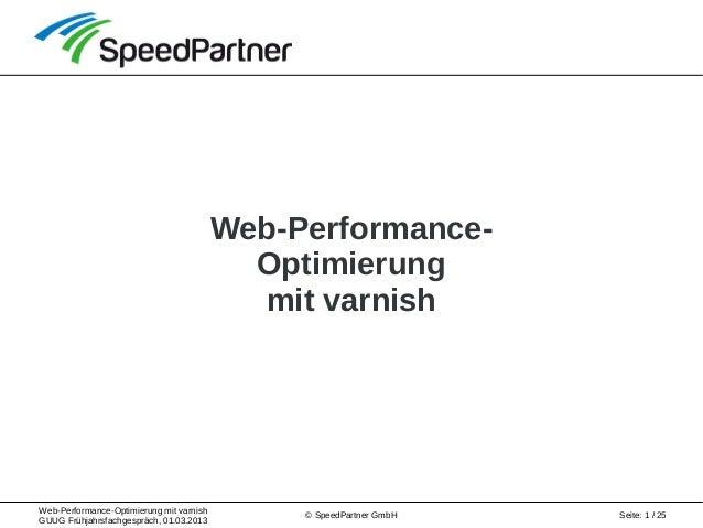 Web-Performance-Optimierung mit varnish GUUG Frühjahrsfachgespräch, 01.03.2013 Seite: 1 / 25© SpeedPartner GmbH Web-Perfor...
