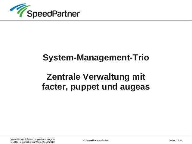 Verwaltung mit facter, puppet und augeas GUUG Regionaltreffen West, 23.02.2012 Seite: 1 / 31© SpeedPartner GmbH System-Man...