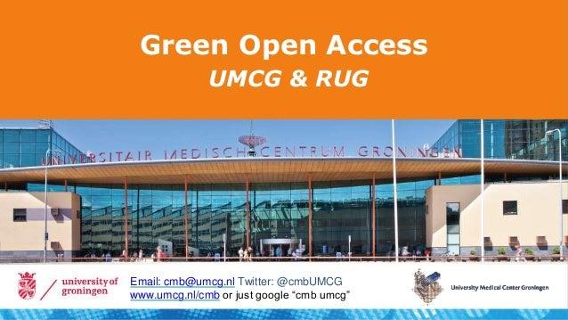 "Green Open Access UMCG & RUG Email: cmb@umcg.nl Twitter: @cmbUMCG www.umcg.nl/cmb or just google ""cmb umcg"""