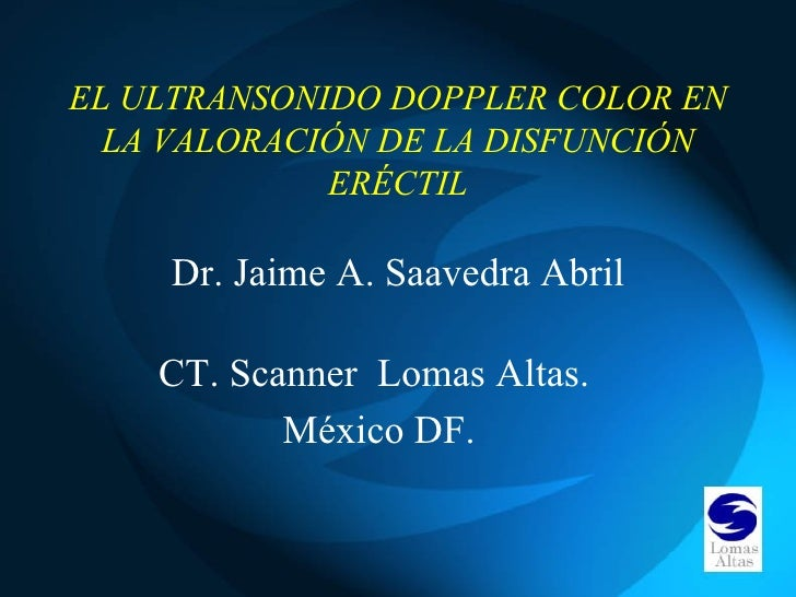 EL ULTRANSONIDO DOPPLER COLOR EN  LA VALORACIÓN DE LA DISFUNCIÓN             ERÉCTIL    Dr. Jaime A. Saavedra Abril    CT....