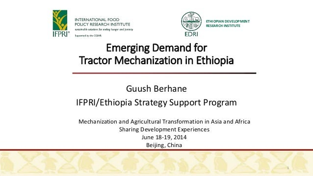 ETHIOPIAN DEVELOPMENT RESEARCH INSTITUTE 1 Emerging Demand for Tractor Mechanization in Ethiopia Guush Berhane IFPRI/Ethio...
