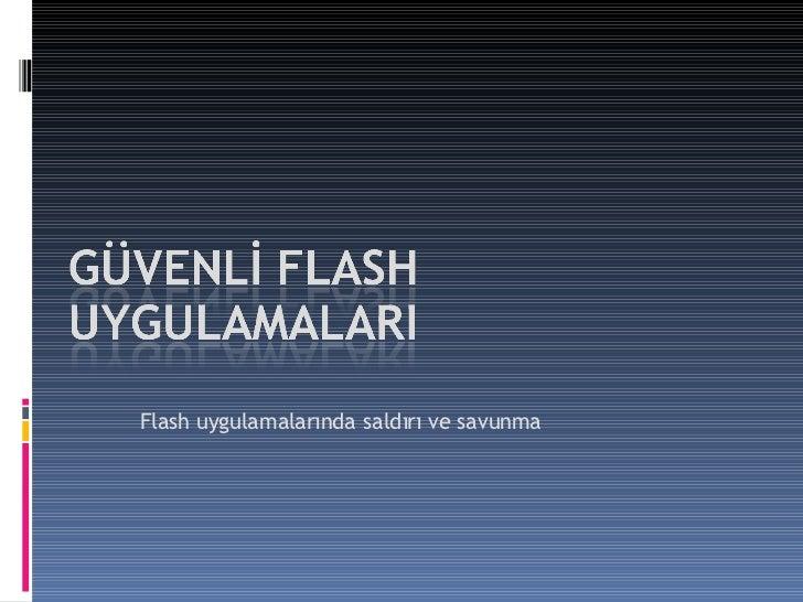 Flash  uygulamalarında saldırı ve savunma