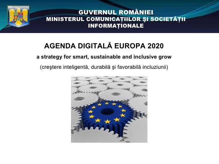 GUVERNUL ROMÂNIEI   MINISTERUL COMUNICAŢIILOR ŞI SOCIETĂŢII              INFORMAŢIONALE  AGENDA DIGITALĂ EUROPA 2020a stra...