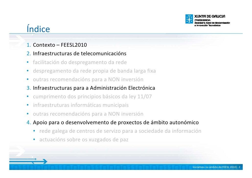 Índice 1. Contexto – FEESL2010 2. Infraestructuras de telecomunicacións • facilitación do despregamento da rede • desprega...