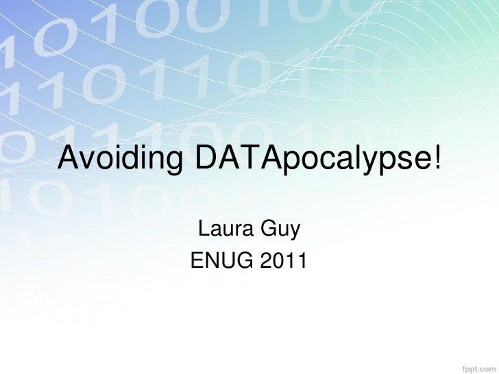 Avoiding DATApocalypse!        Laura Guy       ENUG 2011