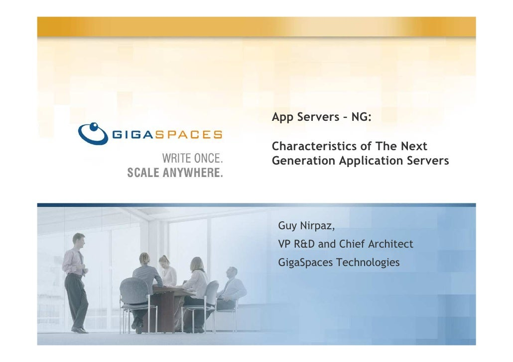 App Servers – NG:  Characteristics of The Next Generation Application Servers      Guy Nirpaz,  VP R&D and Chief Architect...