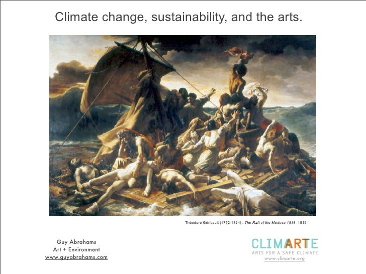 Climate change, sustainability, and the arts.                         Théodore Géricault (1792-1824) , The Raft of the Med...